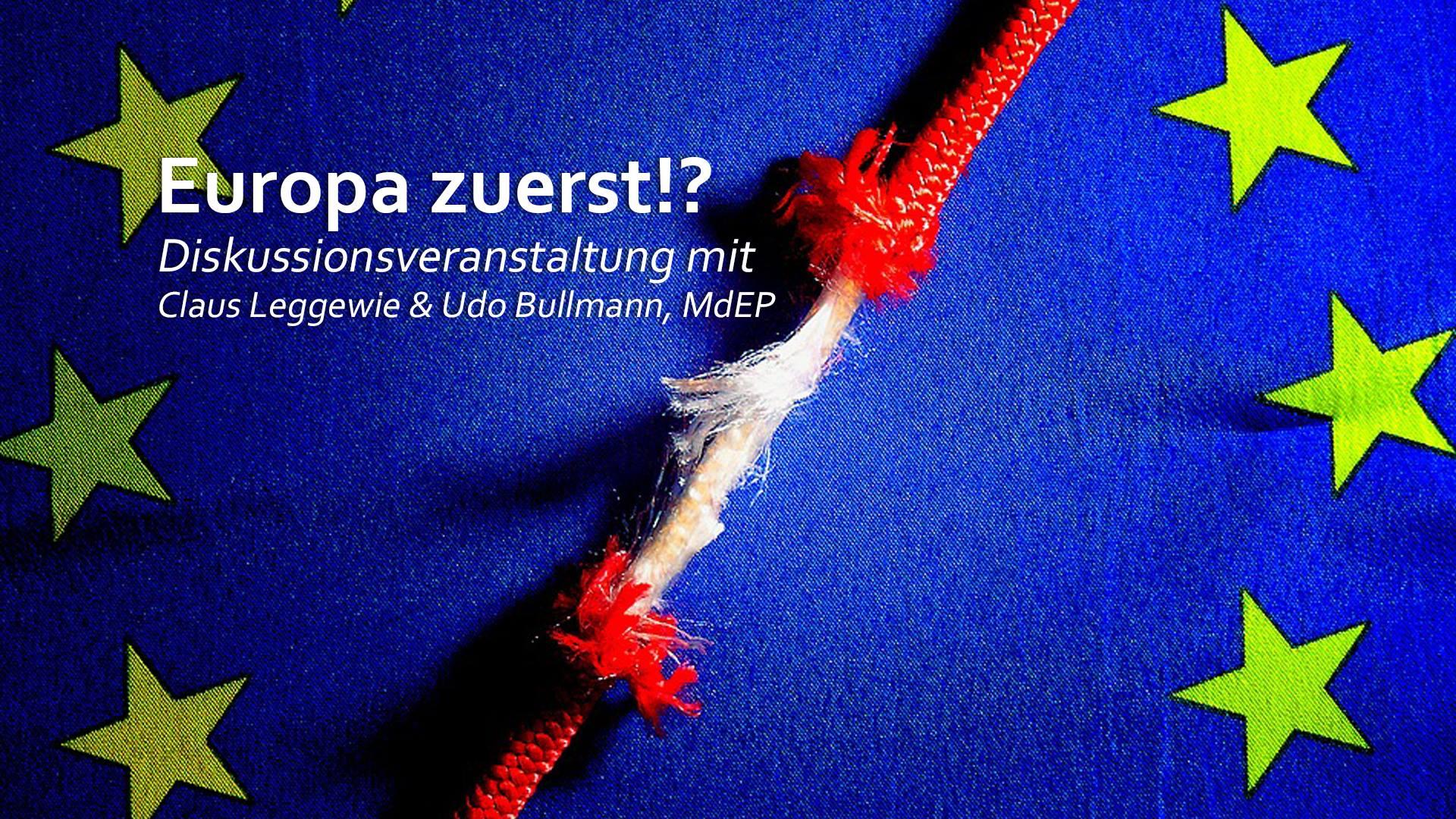Europa zuerst!? Diskussionsveranstaltung mit Prof. Dr. Claus Leggewie & Udo Bullmann (MdEP)