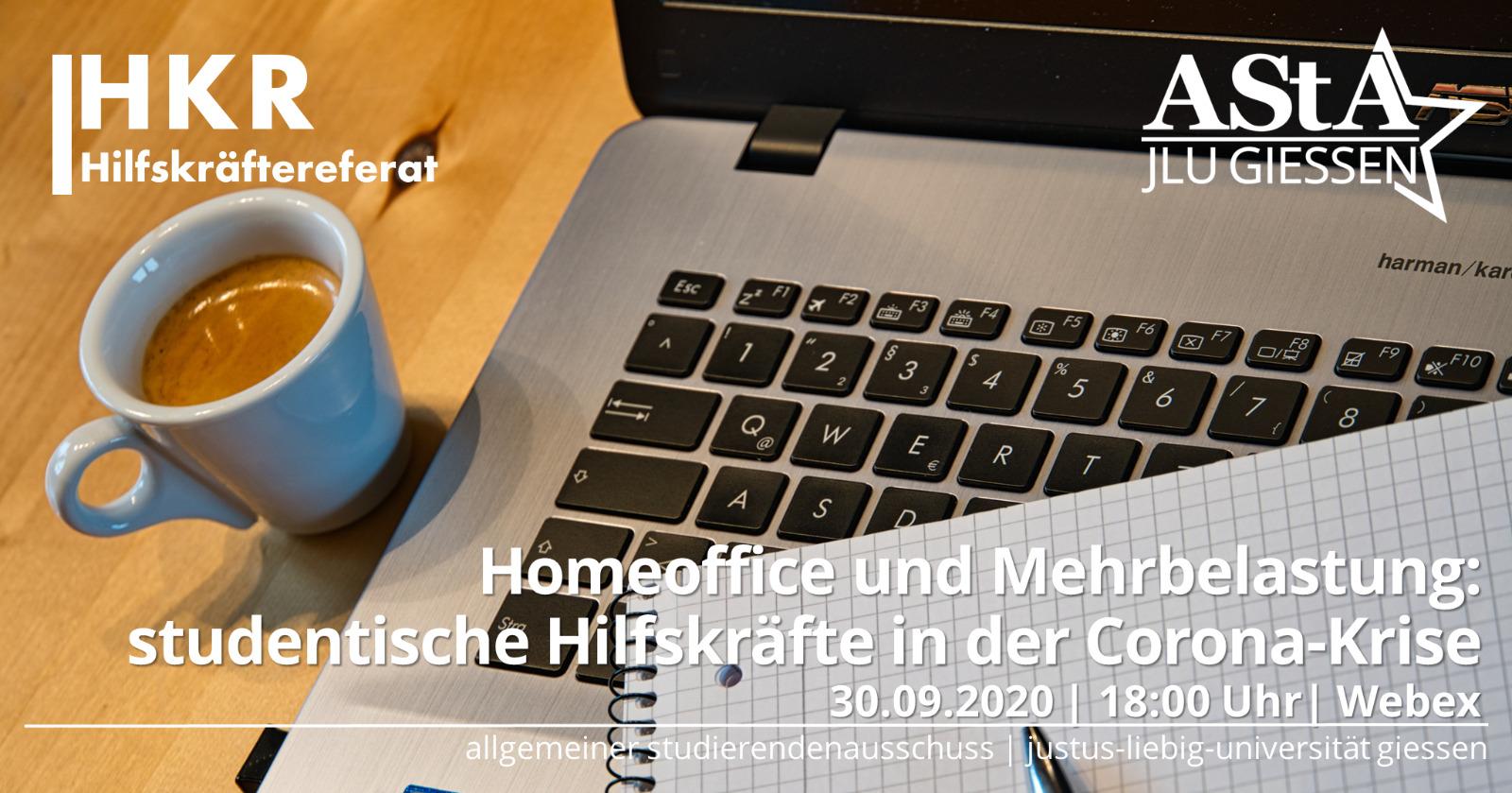 """Neben den Angaben zu Titel der Veranstaltung """"Homeoffice und Mehrbelastung: studentische Hilfskräfte in der Corona-Krise"""", einer Zeitangabe """"Mittwoch, der 30. September 2020 von 18 bis 19:30 Uhr"""", Ort """"Webex"""" und dem Veranstalter """"AStA"""" ist eine Laptop-Tastatur abgebildet, auf der Papierstücke liegen, daneben steht eine mit volle Kaffee-Tasse."""