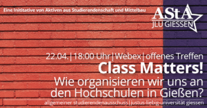 Offenes Treffen: Class Matters! - Wie organisieren wir uns an den Hochschulen in Gießen? @ Webex des AStA der JLU